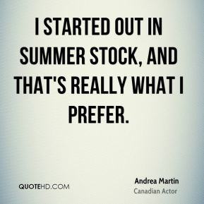 I started out in summer stock, and that's really what I prefer.