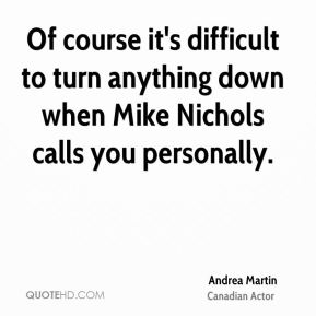 Of course it's difficult to turn anything down when Mike Nichols calls you personally.