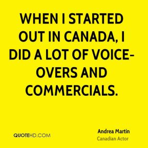When I started out in Canada, I did a lot of voice-overs and commercials.