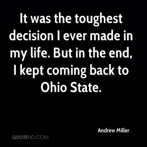 Andrew Miller - It was the toughest decision I ever made in my life. But in the end, I kept coming back to Ohio State.