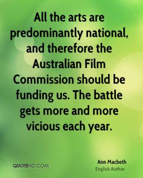 All the arts are predominantly national, and therefore the Australian Film Commission should be funding us. The battle gets more and more vicious each year.