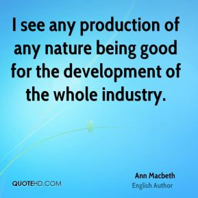 I see any production of any nature being good for the development of the whole industry.