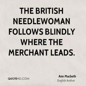 The British needlewoman follows blindly where the merchant leads.