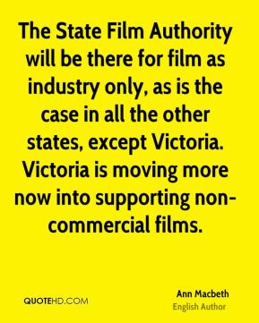 The State Film Authority will be there for film as industry only, as is the case in all the other states, except Victoria. Victoria is moving more now into supporting non-commercial films.