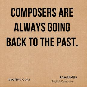 Anne Dudley - Composers are always going back to the past.