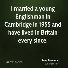 I married a young Englishman in Cambridge in 1955 and have lived in Britain every since.