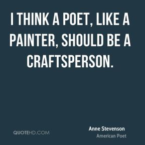 I think a poet, like a painter, should be a craftsperson.