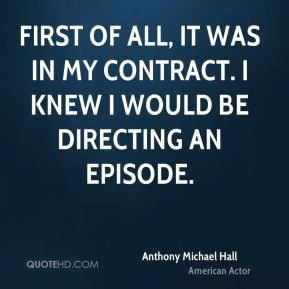 First of all, it was in my contract. I knew I would be directing an episode.