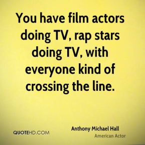 You have film actors doing TV, rap stars doing TV, with everyone kind of crossing the line.