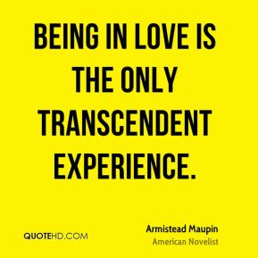 Being in love is the only transcendent experience.