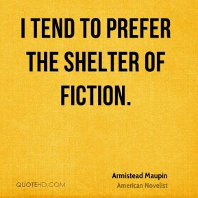 I tend to prefer the shelter of fiction.