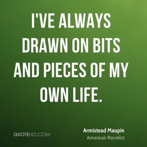 I've always drawn on bits and pieces of my own life.