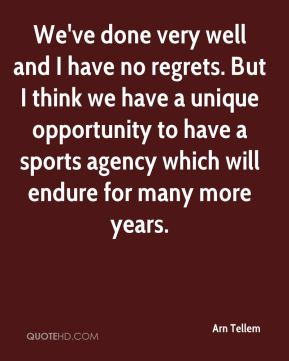 We've done very well and I have no regrets. But I think we have a unique opportunity to have a sports agency which will endure for many more years.