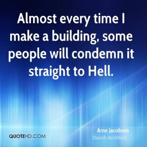 Almost every time I make a building, some people will condemn it straight to Hell.