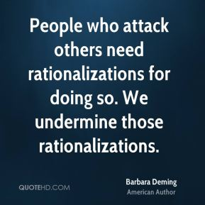 People who attack others need rationalizations for doing so. We undermine those rationalizations.