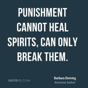 Punishment cannot heal spirits, can only break them.
