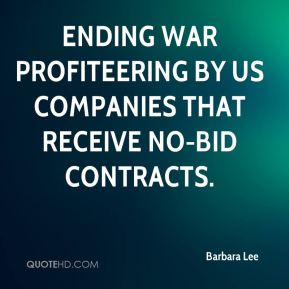 Barbara Lee - ending war profiteering by US companies that receive no-bid contracts.