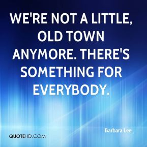 We're not a little, old town anymore. There's something for everybody.