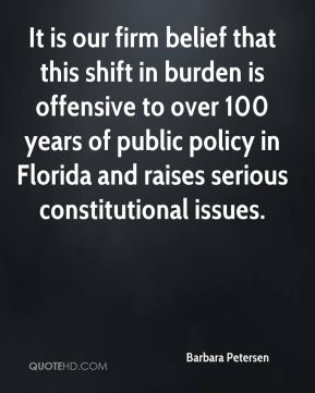 Barbara Petersen - It is our firm belief that this shift in burden is offensive to over 100 years of public policy in Florida and raises serious constitutional issues.