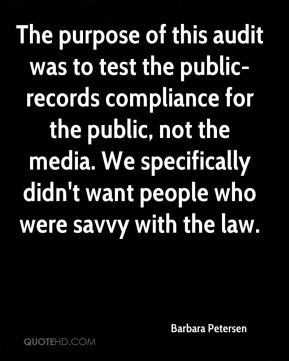 Barbara Petersen - The purpose of this audit was to test the public-records compliance for the public, not the media. We specifically didn't want people who were savvy with the law.