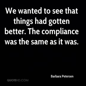 Barbara Petersen - We wanted to see that things had gotten better. The compliance was the same as it was.