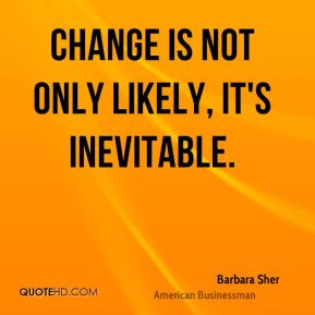 Change is not only likely, it's inevitable.