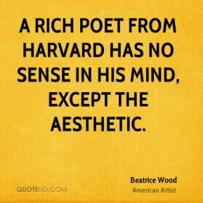 Beatrice Wood - A rich poet from Harvard has no sense in his mind, except the aesthetic.