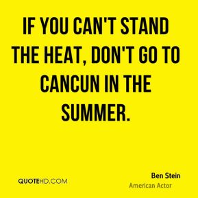 If you can't stand the heat, don't go to Cancun in the summer.