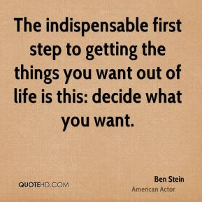 Ben Stein - The indispensable first step to getting the things you want out of life is this: decide what you want.