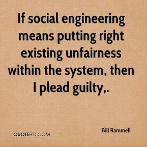 Bill Rammell - If social engineering means putting right existing unfairness within the system, then I plead guilty.