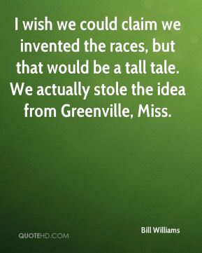 I wish we could claim we invented the races, but that would be a tall tale. We actually stole the idea from Greenville, Miss.