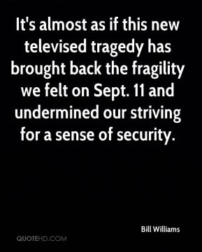 Bill Williams - It's almost as if this new televised tragedy has brought back the fragility we felt on Sept. 11 and undermined our striving for a sense of security.