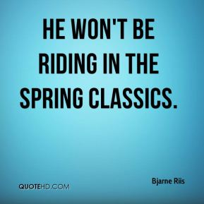 Bjarne Riis - He won't be riding in the spring classics.