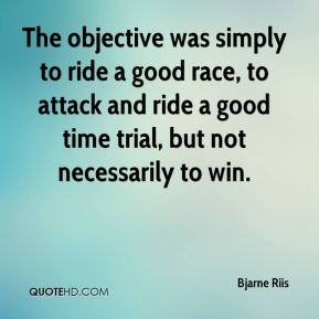 Bjarne Riis - The objective was simply to ride a good race, to attack and ride a good time trial, but not necessarily to win.