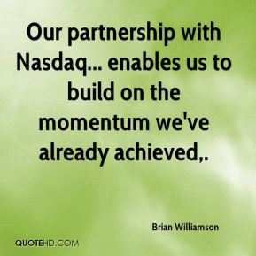 Brian Williamson - Our partnership with Nasdaq... enables us to build on the momentum we've already achieved.