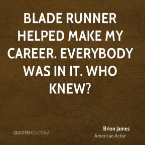 Brion James - Blade Runner helped make my career. Everybody was in it. Who knew?