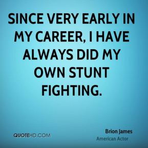 Since very early in my career, I have always did my own stunt fighting.