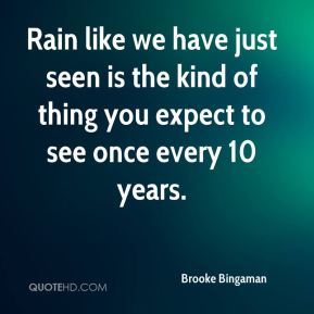Rain like we have just seen is the kind of thing you expect to see once every 10 years.