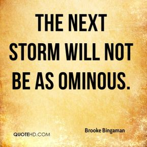 The next storm will not be as ominous.