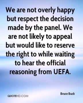 Bruce Buck - We are not overly happy but respect the decision made by the panel. We are not likely to appeal but would like to reserve the right to while waiting to hear the official reasoning from UEFA.