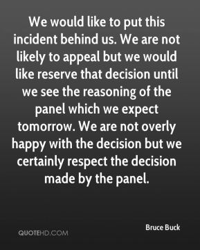 Bruce Buck - We would like to put this incident behind us. We are not likely to appeal but we would like reserve that decision until we see the reasoning of the panel which we expect tomorrow. We are not overly happy with the decision but we certainly respect the decision made by the panel.