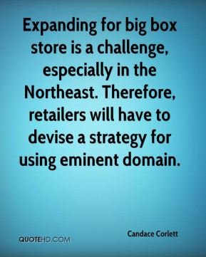 Candace Corlett - Expanding for big box store is a challenge, especially in the Northeast. Therefore, retailers will have to devise a strategy for using eminent domain.