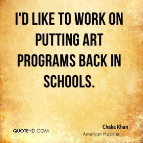 I'd like to work on putting art programs back in schools.