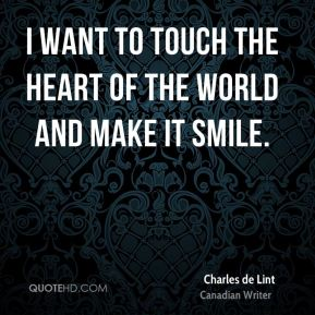 Charles de Lint - I want to touch the heart of the world and make it smile.