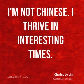 I'm not Chinese. I thrive in interesting times.