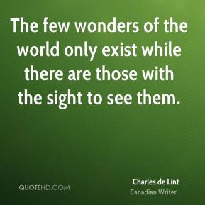 The few wonders of the world only exist while there are those with the sight to see them.