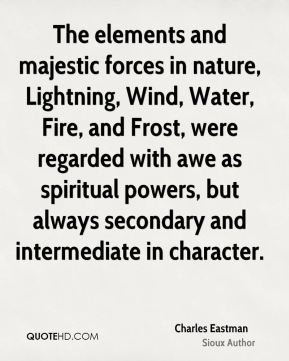 The elements and majestic forces in nature, Lightning, Wind, Water, Fire, and Frost, were regarded with awe as spiritual powers, but always secondary and intermediate in character.