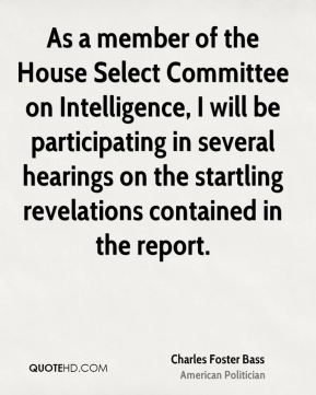 As a member of the House Select Committee on Intelligence, I will be participating in several hearings on the startling revelations contained in the report.