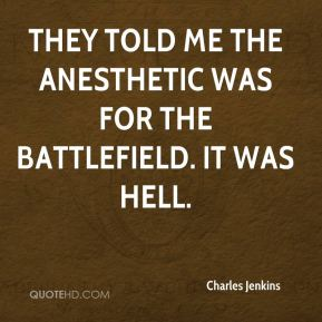 They told me the anesthetic was for the battlefield. It was hell.