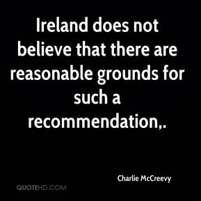 Charlie McCreevy - Ireland does not believe that there are reasonable grounds for such a recommendation.